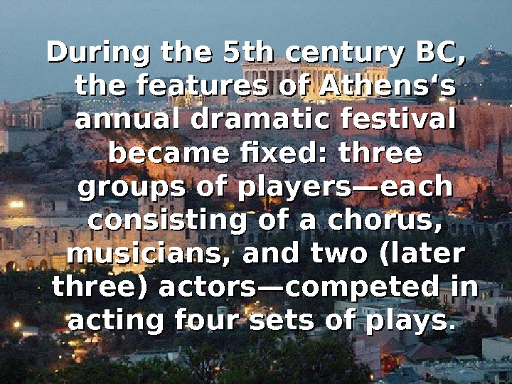 During the 5 th century BC,  the features of Athens's annual dramatic festival