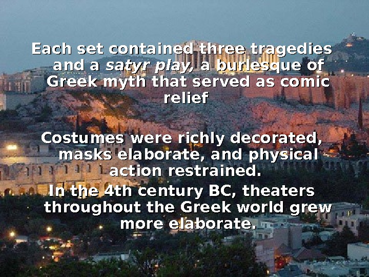 Each set contained three tragedies and a satyr play,  a burlesque of Greek