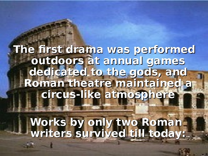 The first drama was performed outdoors at annual games dedicated to the gods, and