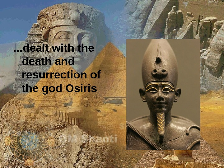 . . . dealt with the death and resurrection of the god Osiris