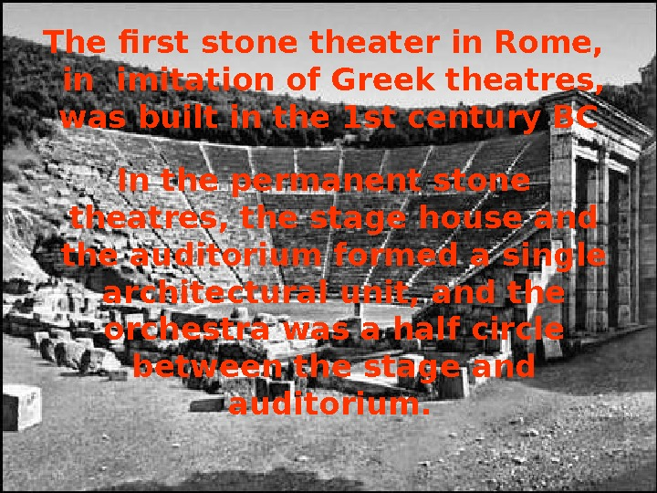 The first stone theater in Rome,  in imitation of Greek theatres,  was