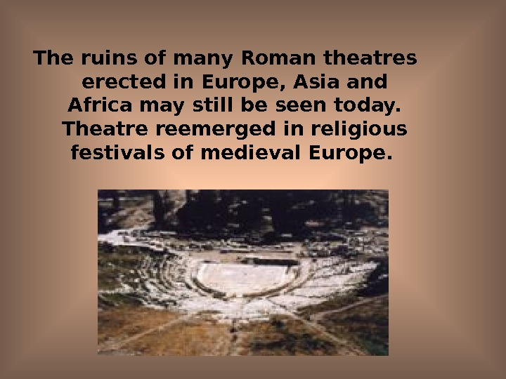 The ruins of many Roman theatres erected in Europe, Asia and Africa may still