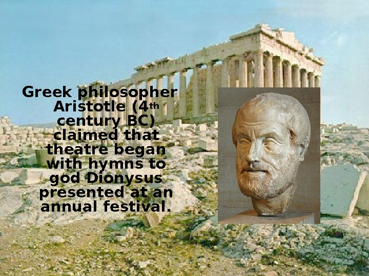 Greek philosopher Aristotle (4 th  century BC) claimed that theatre began with hymns