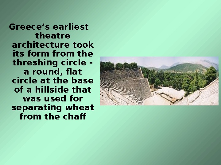 Greece's earliest theatre architecture took its form from the threshing circle - a round,