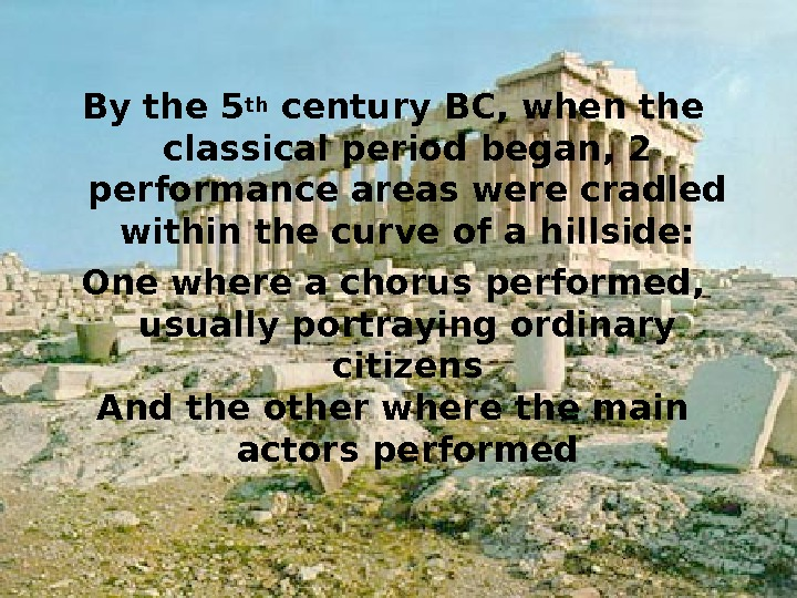 By the 5 th century BC, when the classical period began, 2 performance areas
