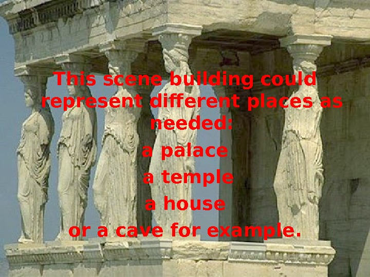 This scene building could represent diferent places as needed: a palace  a temple