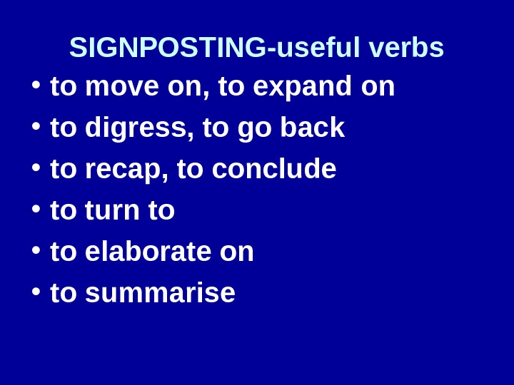 SIGNPOSTING-useful verbs • to move on, to expand on • to digress, to go back •