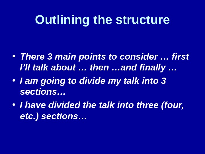 Outlining the structure • There 3 main points to consider … first I'll talk about …