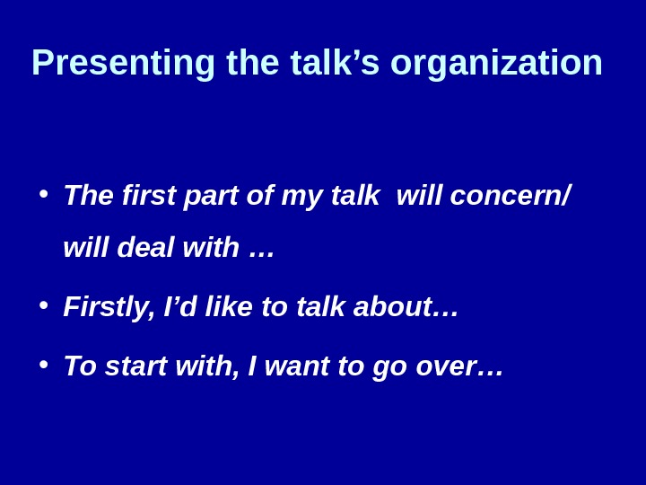 Presenting the talk's organization • The first part of my talk will concern/ will deal with