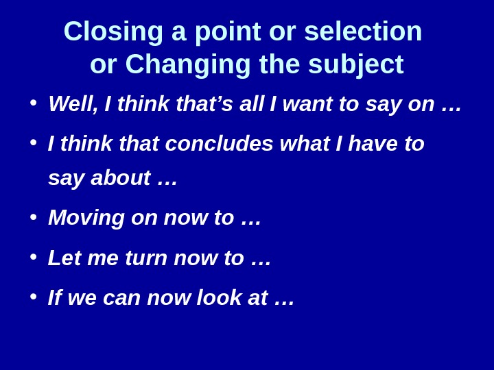 Closing a point or selection or Changing the subject • Well, I think that's all I