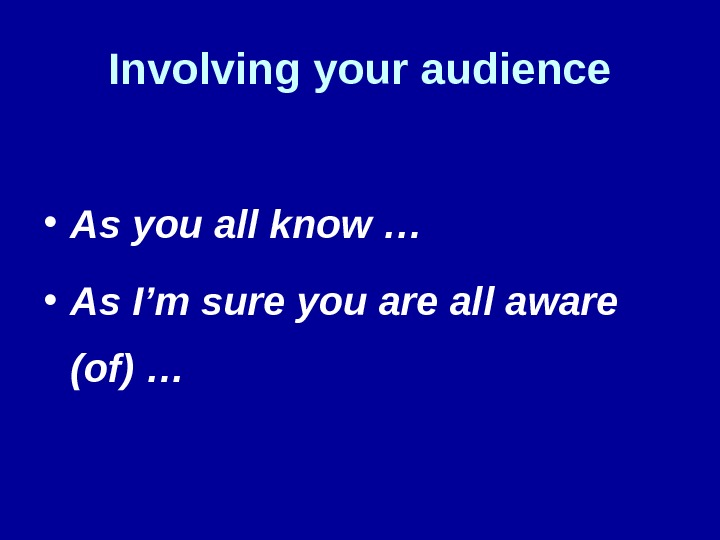 Involving your audience • As you all know … • As I'm sure you are all