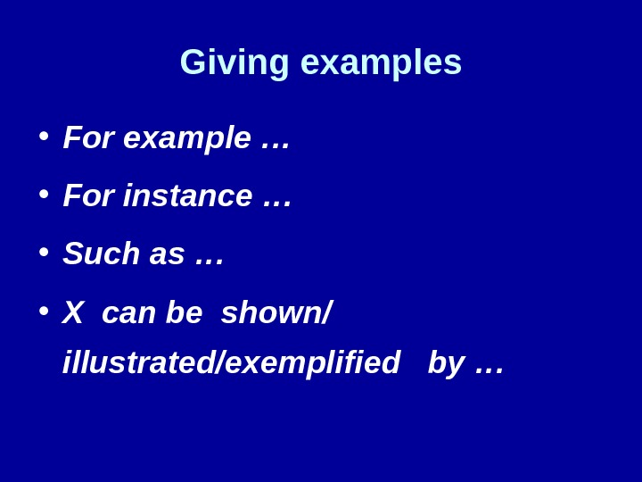 Giving examples • For example … • For instance … • Such as … • X
