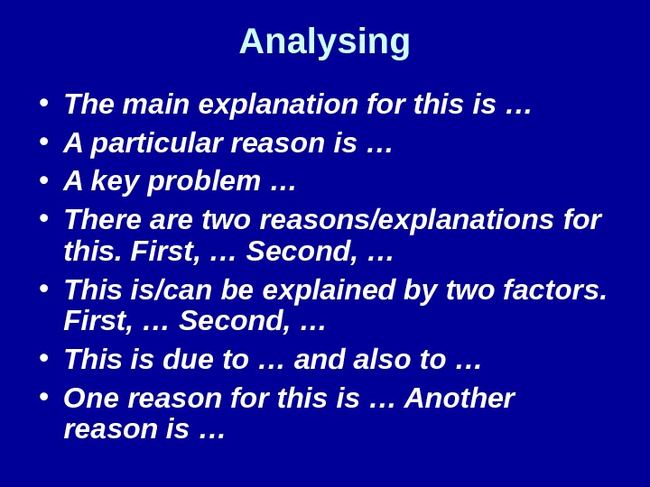 Analysing • The main explanation for this is … • A particular reason is …