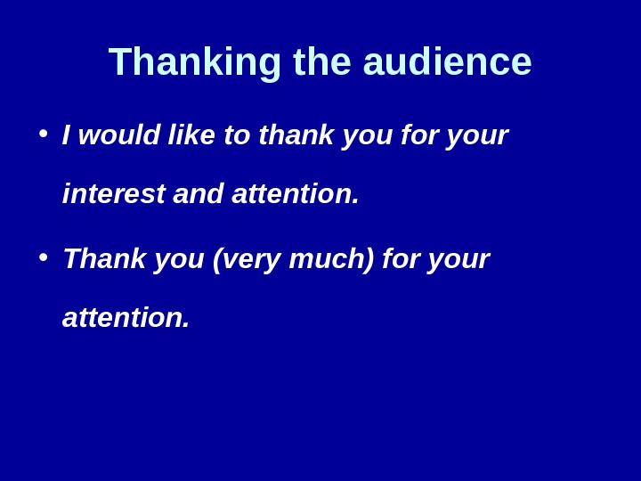 Thanking the audience • I would like to thank you for your interest and attention.
