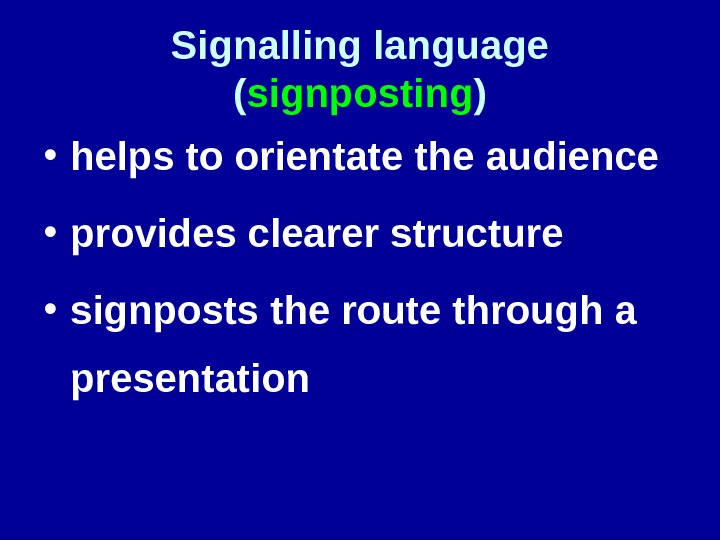 Signalling language ( signposting ) • helps to orientate the audience • provides clearer structure