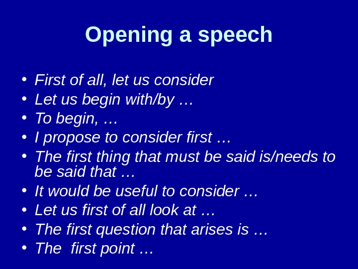 Opening a speech • First of all, let us consider • Let us begin with/by …