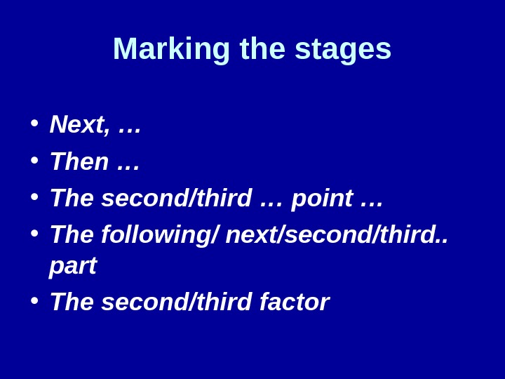 Marking the stages • Next, … • Then …  • The second/third … point …