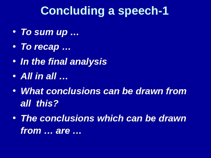 Concluding a speech-1 • To sum up … • To recap … • In the final