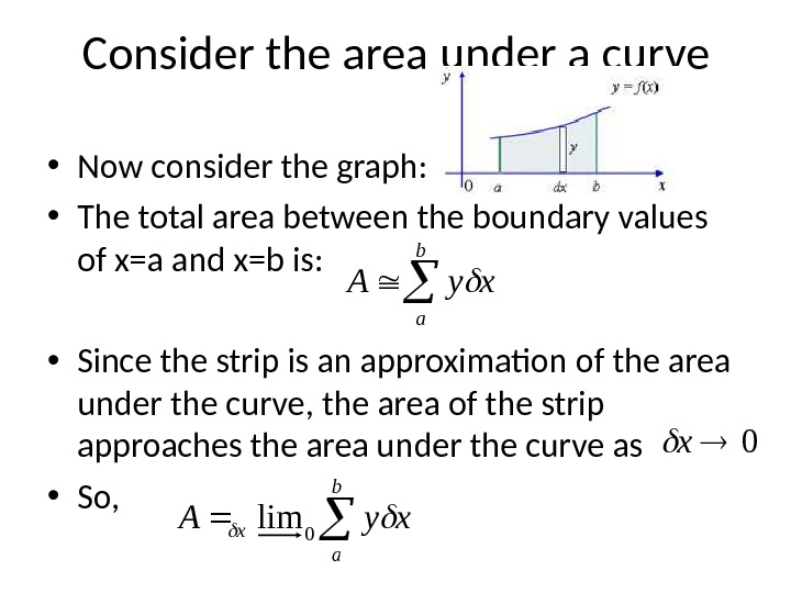Consider the area under a curve • Now consider the graph:  • The total area