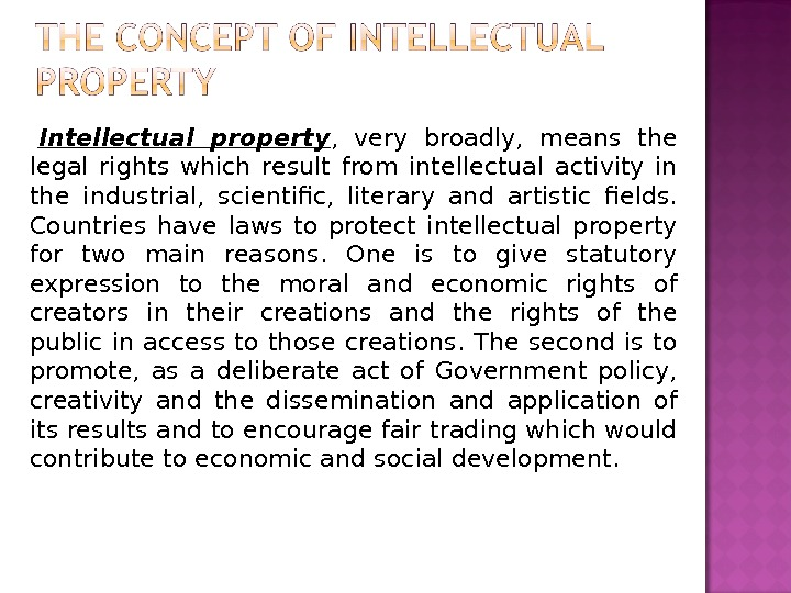 Intellectual property ,  very broadly,  means the legal rights which result from intellectual