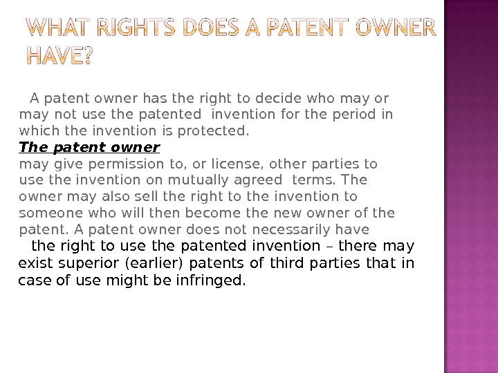A patent owner has the right to decide who may or may not use the patented