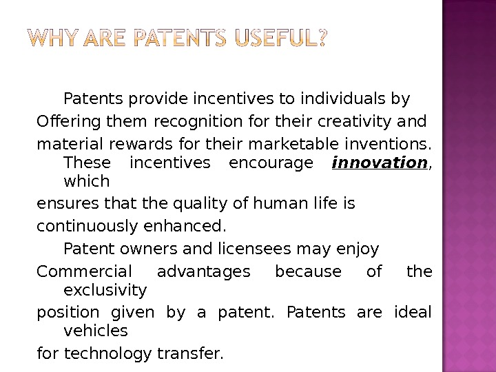 Patents provide incentives to individuals by Offering them  recognition for their creativity and material rewards