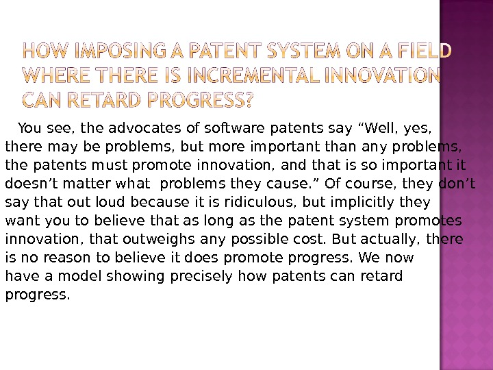 "You see, the advocates of software patents say ""Well, yes,  there may be problems, but"