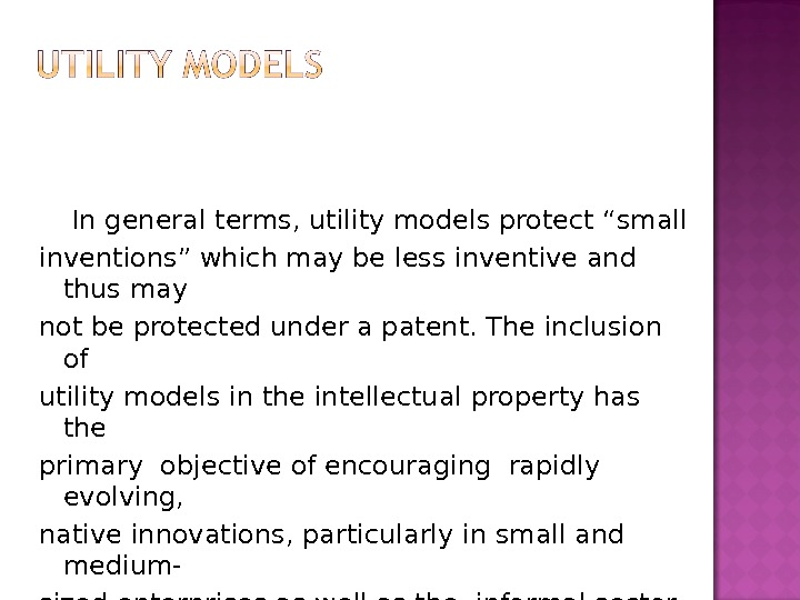"In general terms, utility models protect ""small inventions"" which may be less inventive and thus"