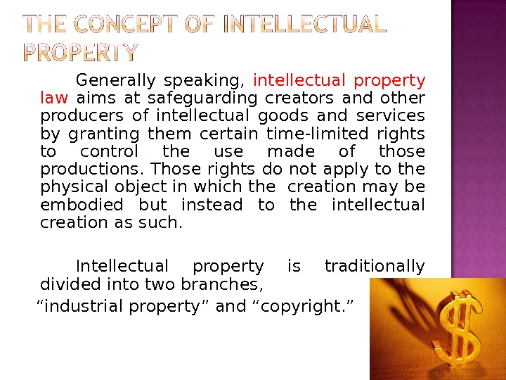 Generally speaking,  intellectual property law  aims at safeguarding creators and other producers of intellectual