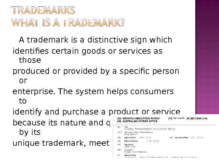 A trademark is a distinctive sign which identifies certain goods or services as those produced