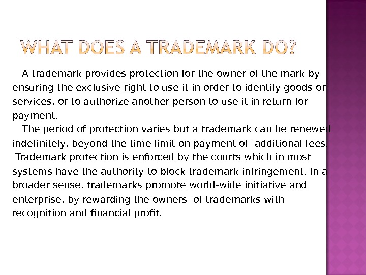 A trademark provides protection for the owner of the mark by ensuring the exclusive right to