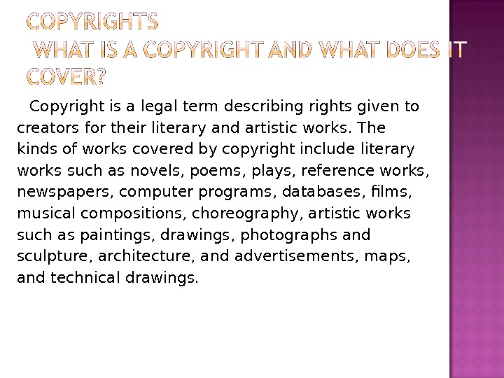 Copyright is a legal term describing rights given to creators for their literary and artistic works.