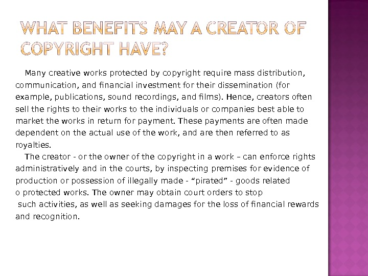 Many creative works protected by copyright require mass distribution, communication, and financial investment for their dissemination