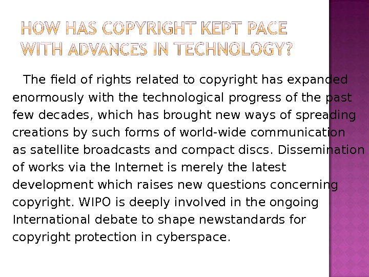 The field of rights related to copyright has expanded enormously with the technological progress of the