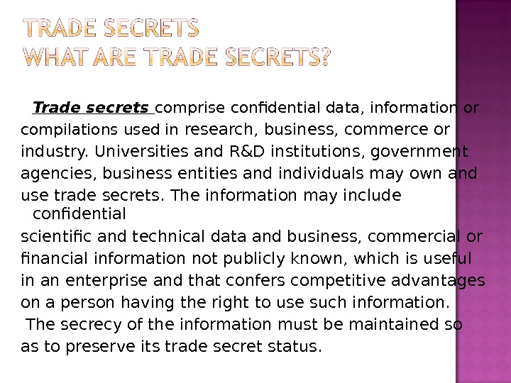 Trade secrets comprise confidential data, information or compilations used in research, business, commerce or industry. Universities