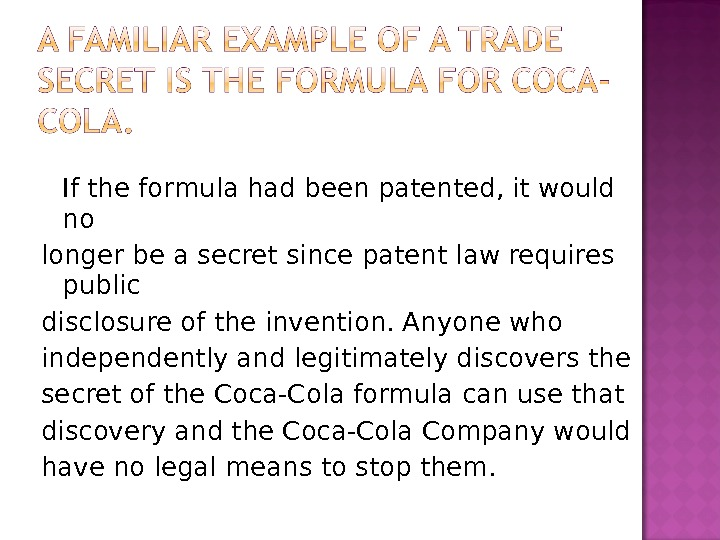 If the formula had been patented, it would no longer be a secret since patent law