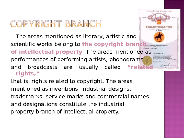 The areas mentioned as literary, artistic and scientific works belong to  the copyright branch of