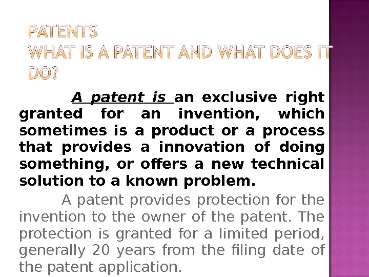 A patent is an exclusive right granted for an invention,  which sometimes is a product