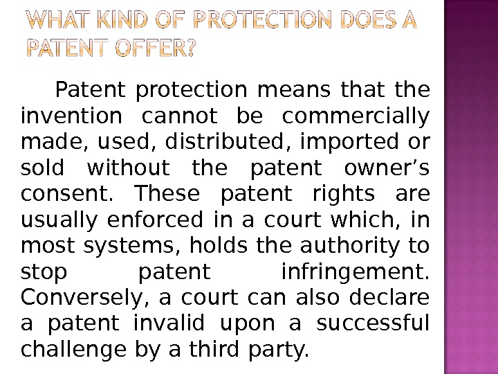 Patent protection means that the invention cannot be commercially made, used, distributed, imported or sold without