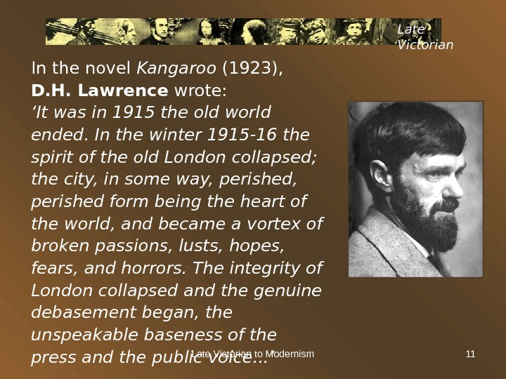 Late Victorian to Modernism 11 Late Victorian In the novel Kangaroo (1923),  D. H. Lawrence