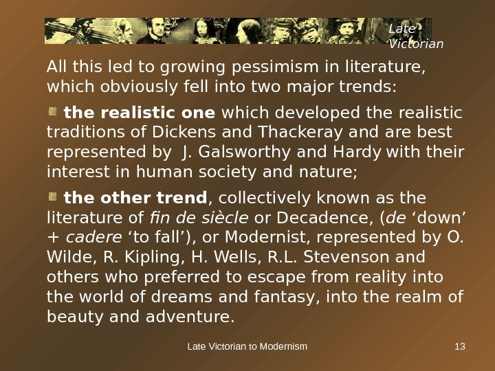 Late Victorian to Modernism 13 All this led to growing pessimism in literature,  which obviously