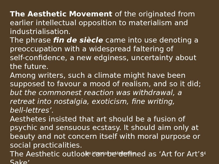 Late Victorian to Modernism 14 The Aesthetic Movement of the originated from earlier intellectual opposition to