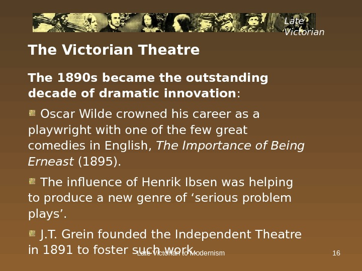 Late Victorian to Modernism 16 The Victorian Theatre The 1890 s became the outstanding decade of