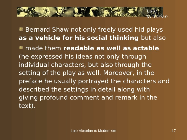 Late Victorian to Modernism 17 Late Victorian  Bernard Shaw not only freely used hid plays