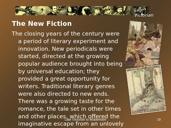 Late Victorian to Modernism 19 The New Fiction The closing years of the century were a