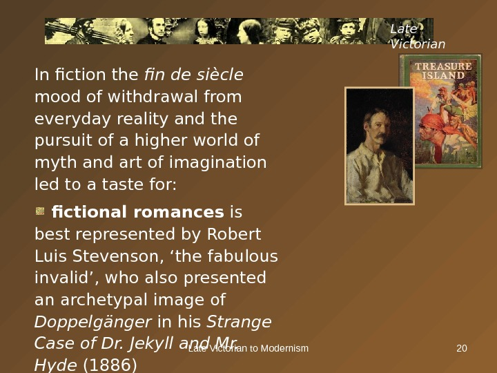 Late Victorian to Modernism 20 In fiction the fin de siècle mood of withdrawal from everyday