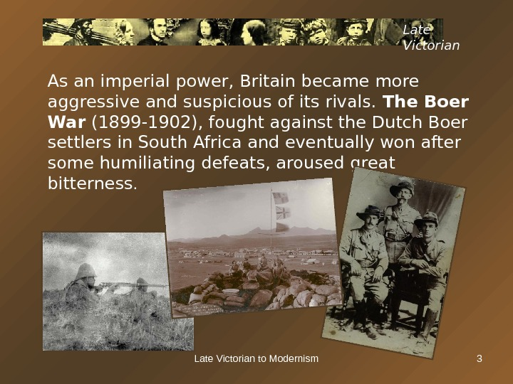 Late Victorian to Modernism 3 Late Victorian As an imperial power, Britain became more aggressive and