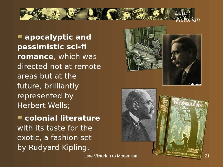 Late Victorian to Modernism 21 Late Victorian  apocalyptic and pessimistic sci-fi romance , which was