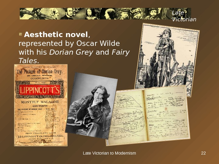 Late Victorian to Modernism 22 Late Victorian  Aesthetic novel ,  represented by Oscar Wilde