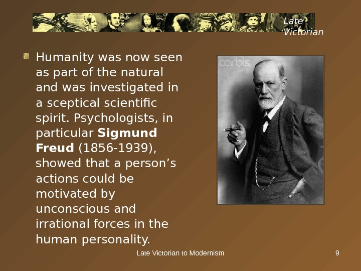 Late Victorian to Modernism 9 Late Victorian Humanity was now seen as part of the natural